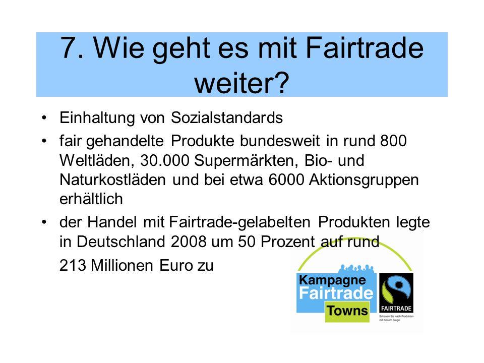 7. Wie geht es mit Fairtrade weiter