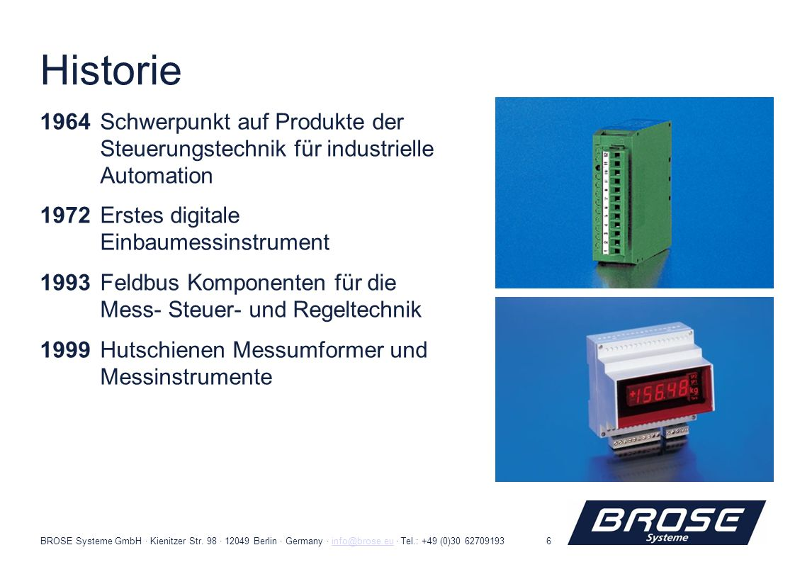Historie 1964 Schwerpunkt auf Produkte der Steuerungstechnik für industrielle Automation. 1972 Erstes digitale Einbaumessinstrument.