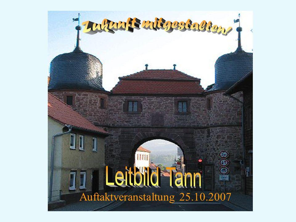 Zukunft mitgestalten! Leitbild Tann Auftaktveranstaltung 25.10.2007