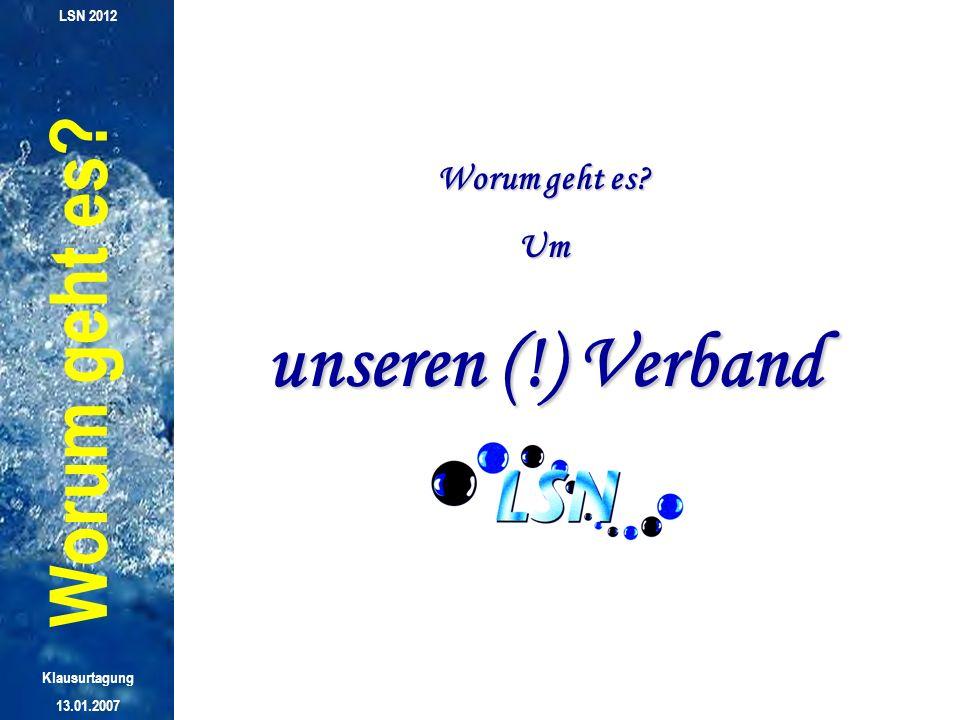 unseren (!) Verband Worum geht es Worum geht es Um LSN 2012