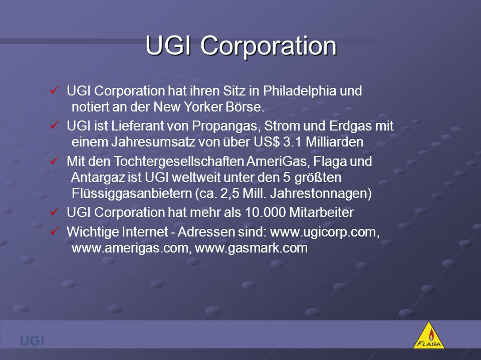 UGI Corporation UGI Corporation hat ihren Sitz in Philadelphia und notiert an der New Yorker Börse.