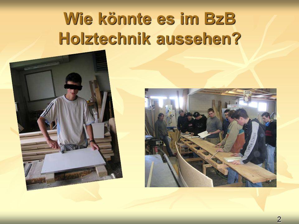 Wie könnte es im BzB Holztechnik aussehen
