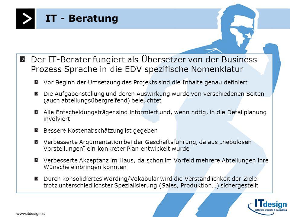 IT - BeratungDer IT-Berater fungiert als Übersetzer von der Business Prozess Sprache in die EDV spezifische Nomenklatur.