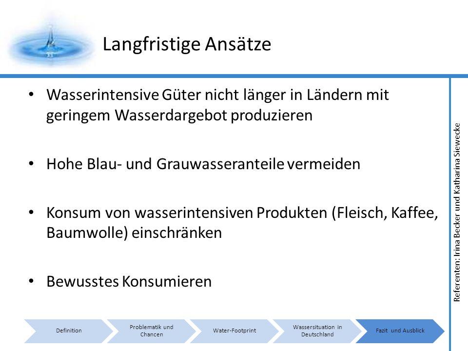 Langfristige Ansätze Wasserintensive Güter nicht länger in Ländern mit geringem Wasserdargebot produzieren.