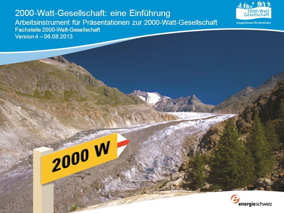 2000-Watt-Gesellschaft: eine Einführung Arbeitsinstrument für Präsentationen zur 2000-Watt-Gesellschaft Fachstelle 2000-Watt-Gesellschaft Version 4 – 06.08.2013