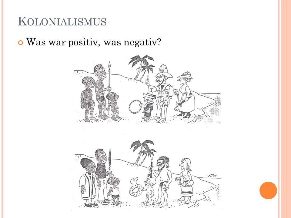 Kolonialismus Was war positiv, was negativ