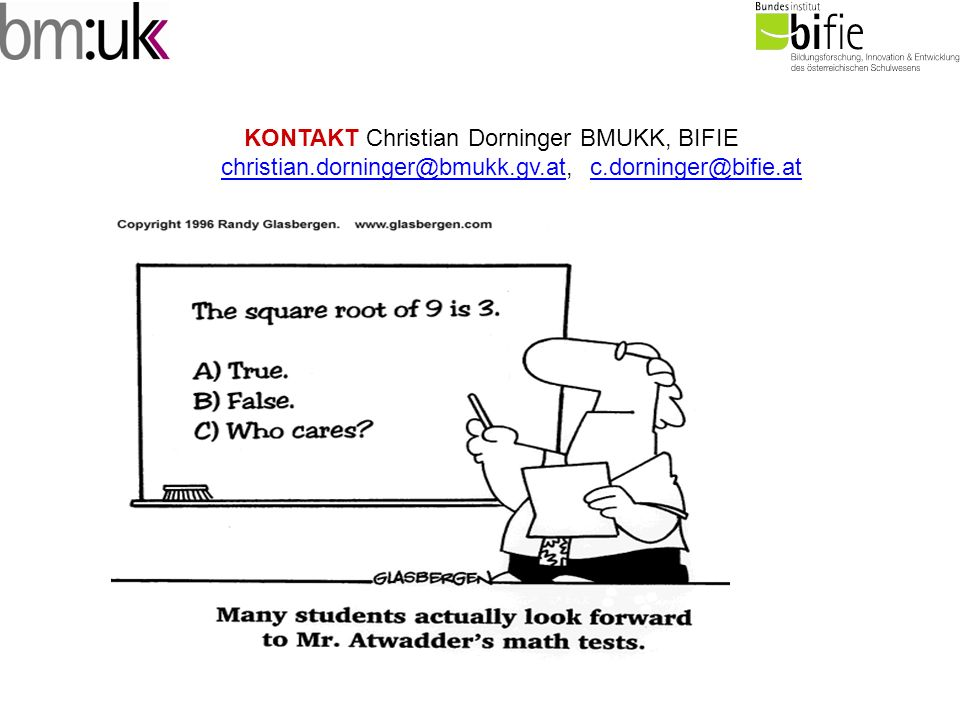 KONTAKT Christian Dorninger BMUKK, BIFIE christian.dorninger@bmukk.gv.at, c.dorninger@bifie.at