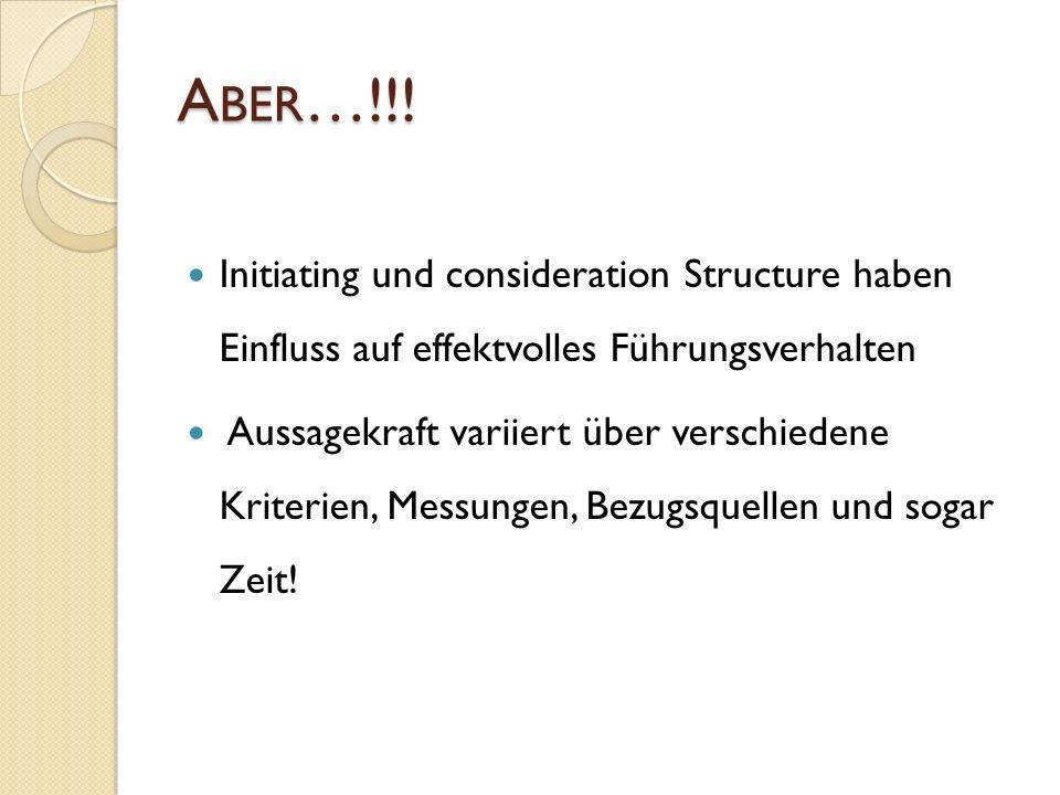Aber…!!! Initiating und consideration Structure haben Einfluss auf effektvolles Führungsverhalten.