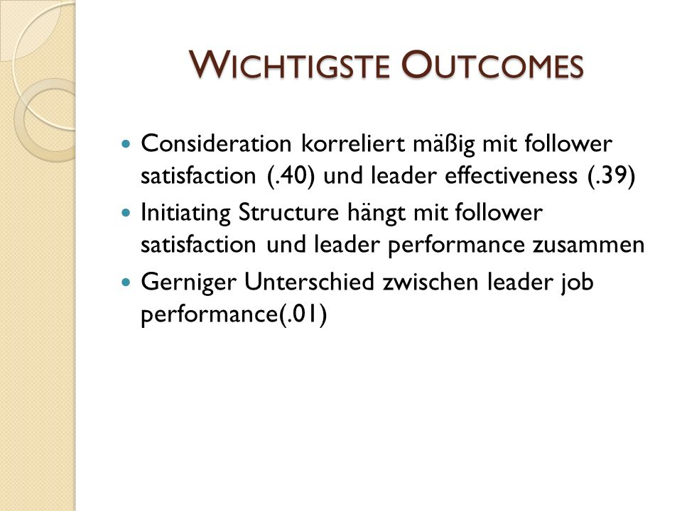Wichtigste Outcomes Consideration korreliert mäßig mit follower satisfaction (.40) und leader effectiveness (.39)