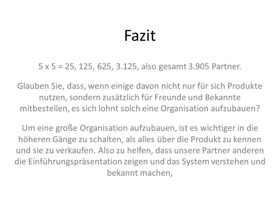 Fazit 5 x 5 = 25, 125, 625, 3.125, also gesamt 3.905 Partner.
