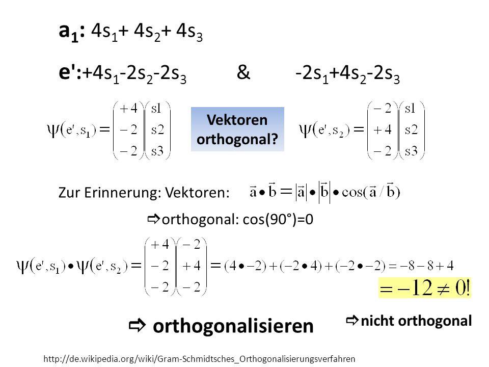 a1: 4s1+ 4s2+ 4s3 e :+4s1-2s2-2s3 & -2s1+4s2-2s3  orthogonalisieren