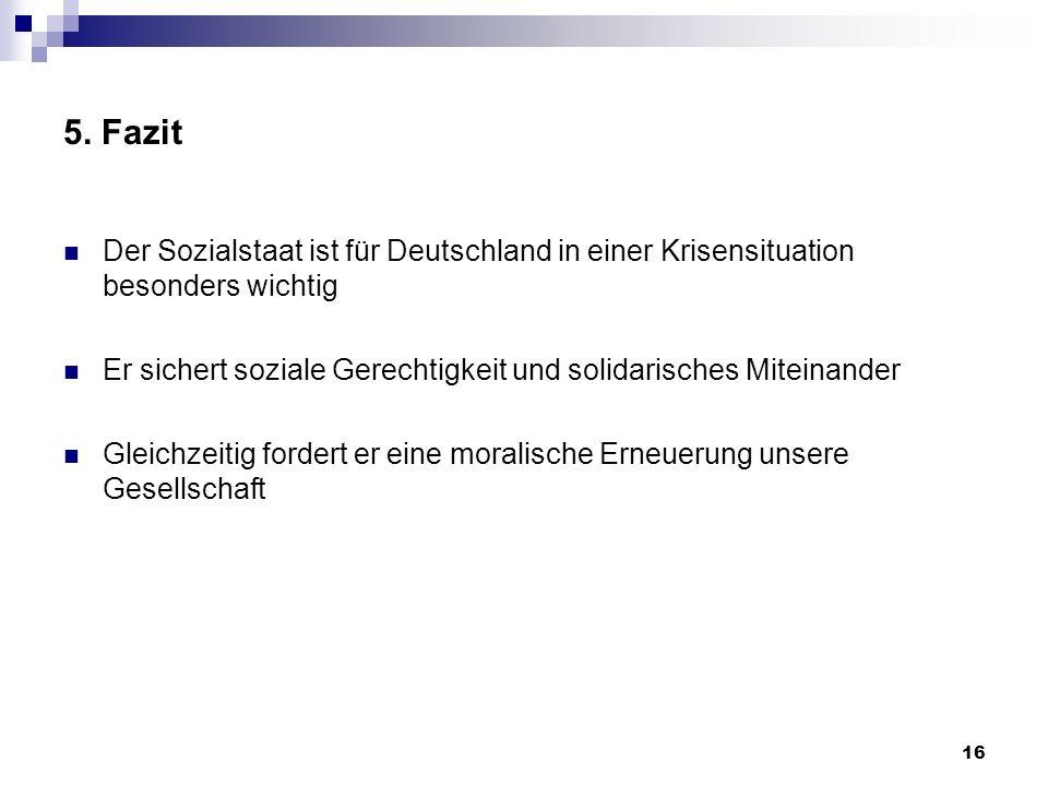5. Fazit Der Sozialstaat ist für Deutschland in einer Krisensituation besonders wichtig.