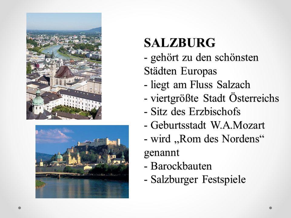"""SALZBURG - gehört zu den schönsten Städten Europas - liegt am Fluss Salzach - viertgrößte Stadt Österreichs - Sitz des Erzbischofs - Geburtsstadt W.A.Mozart - wird """"Rom des Nordens genannt - Barockbauten - Salzburger Festspiele"""