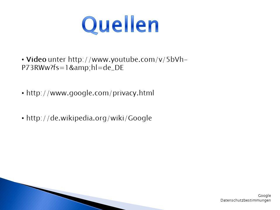 Quellen Video unter http://www.youtube.com/v/5bVh-P73RWw fs=1&hl=de_DE. http://www.google.com/privacy.html.