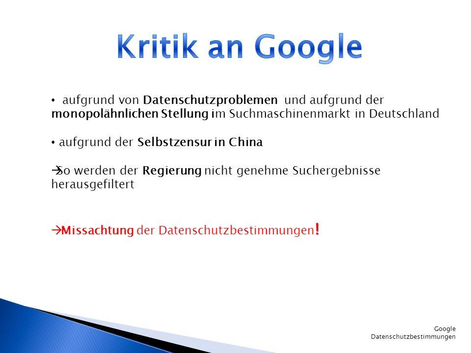 Kritik an Google aufgrund von Datenschutzproblemen und aufgrund der monopolähnlichen Stellung im Suchmaschinenmarkt in Deutschland.