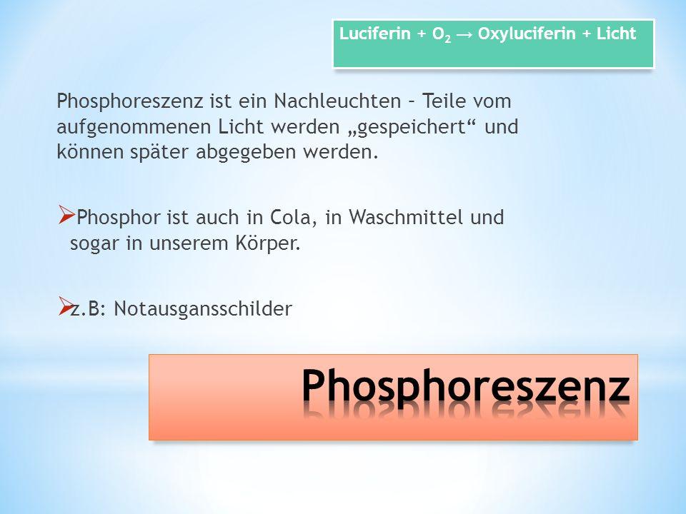 Luciferin + O2 → Oxyluciferin + Licht