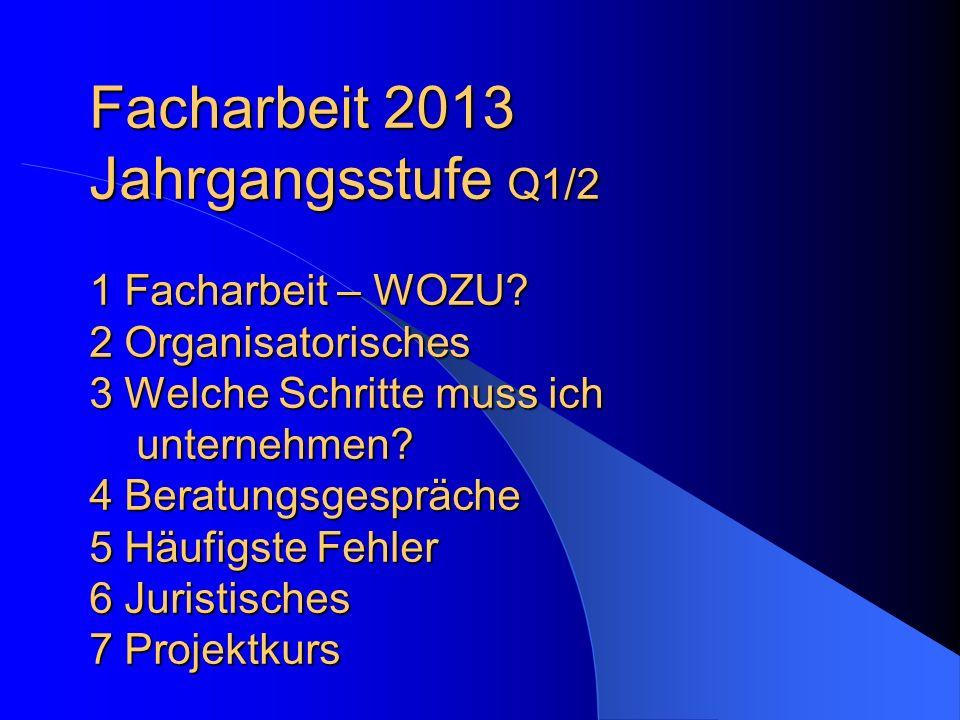Facharbeit 2013 Jahrgangsstufe Q1/2 1 Facharbeit – WOZU