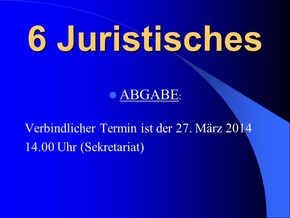 6 Juristisches ABGABE: Verbindlicher Termin ist der 27. März 2014