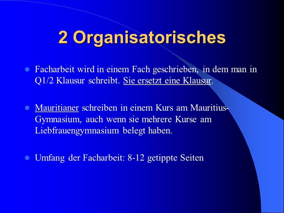 2 Organisatorisches Facharbeit wird in einem Fach geschrieben, in dem man in Q1/2 Klausur schreibt. Sie ersetzt eine Klausur.