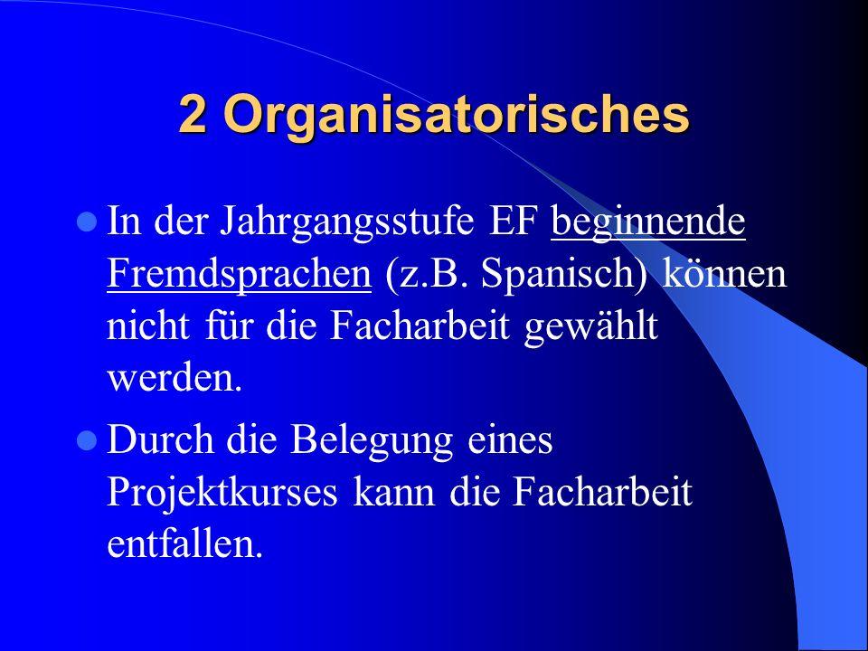 2 Organisatorisches In der Jahrgangsstufe EF beginnende Fremdsprachen (z.B. Spanisch) können nicht für die Facharbeit gewählt werden.