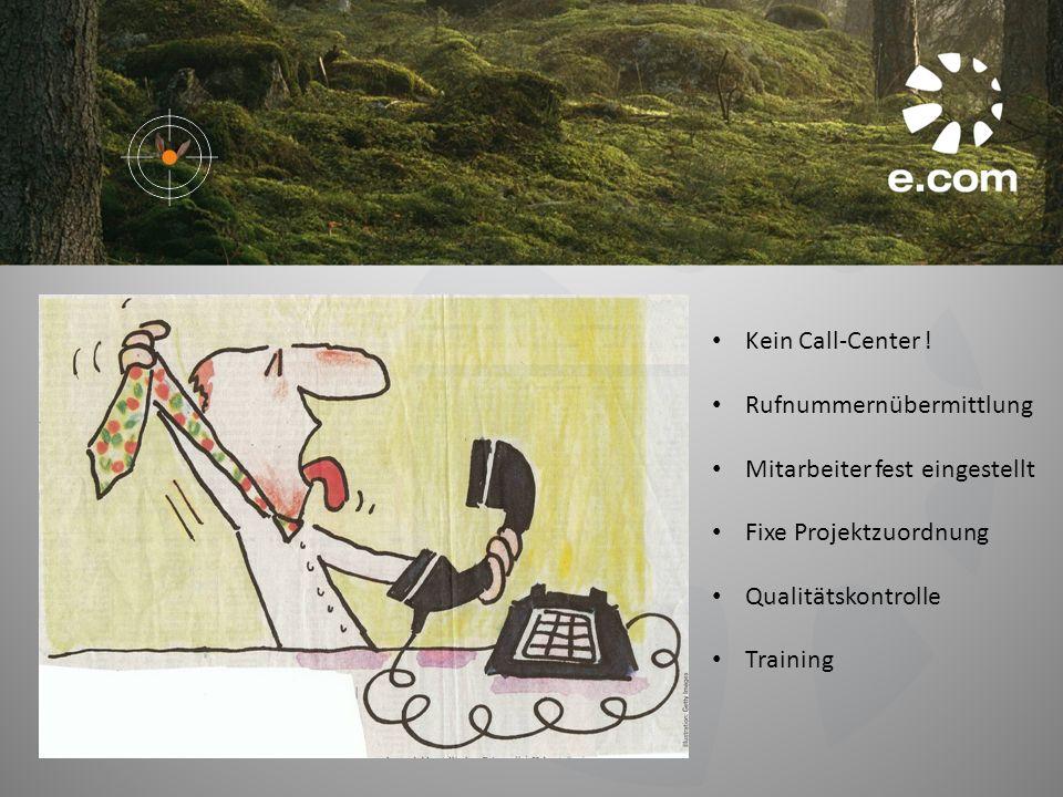 Kein Call-Center ! Rufnummernübermittlung. Mitarbeiter fest eingestellt. Fixe Projektzuordnung. Qualitätskontrolle.