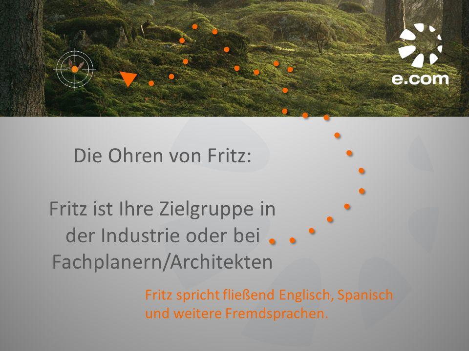 Die Ohren von Fritz: Fritz ist Ihre Zielgruppe in der Industrie oder bei Fachplanern/Architekten.