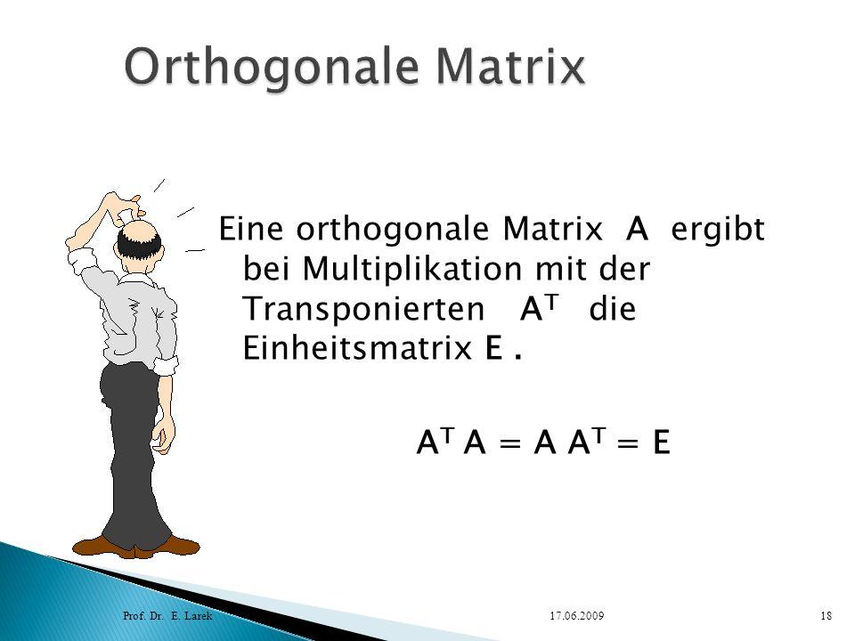 Orthogonale Matrix Eine orthogonale Matrix A ergibt bei Multiplikation mit der Transponierten AT die Einheitsmatrix E .