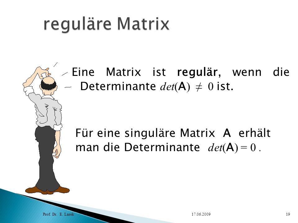 reguläre Matrix Eine Matrix ist regulär, wenn die Determinante det(A) ≠ 0 ist. Für eine singuläre Matrix A erhält.
