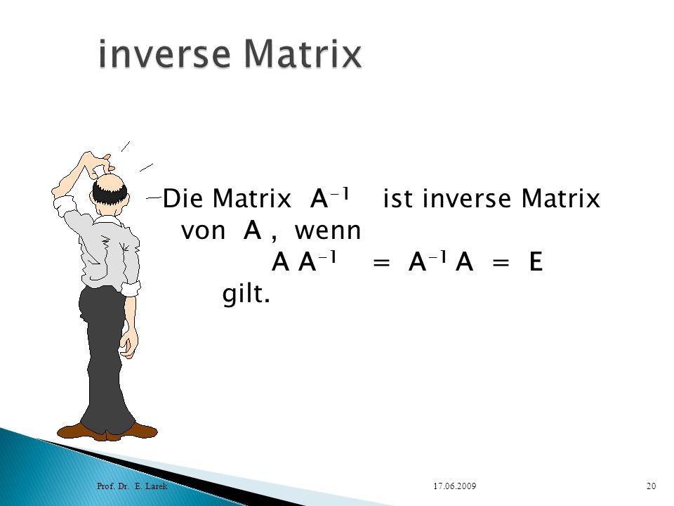 inverse Matrix Die Matrix A-1 ist inverse Matrix von A , wenn A A-1 = A-1 A = E gilt.