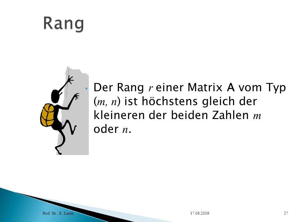 Rang Der Rang r einer Matrix A vom Typ (m, n) ist höchstens gleich der kleineren der beiden Zahlen m oder n.