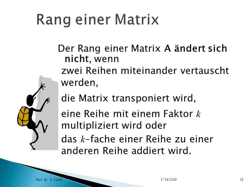 Rang einer Matrix Der Rang einer Matrix A ändert sich nicht, wenn