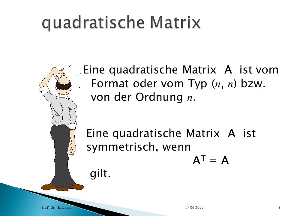 quadratische Matrix Eine quadratische Matrix A ist vom Format oder vom Typ (n, n) bzw. von der Ordnung n.