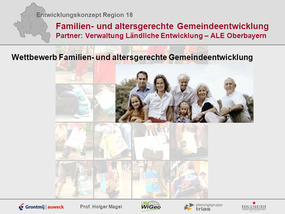 Familien- und altersgerechte Gemeindeentwicklung Partner: Verwaltung Ländliche Entwicklung – ALE Oberbayern