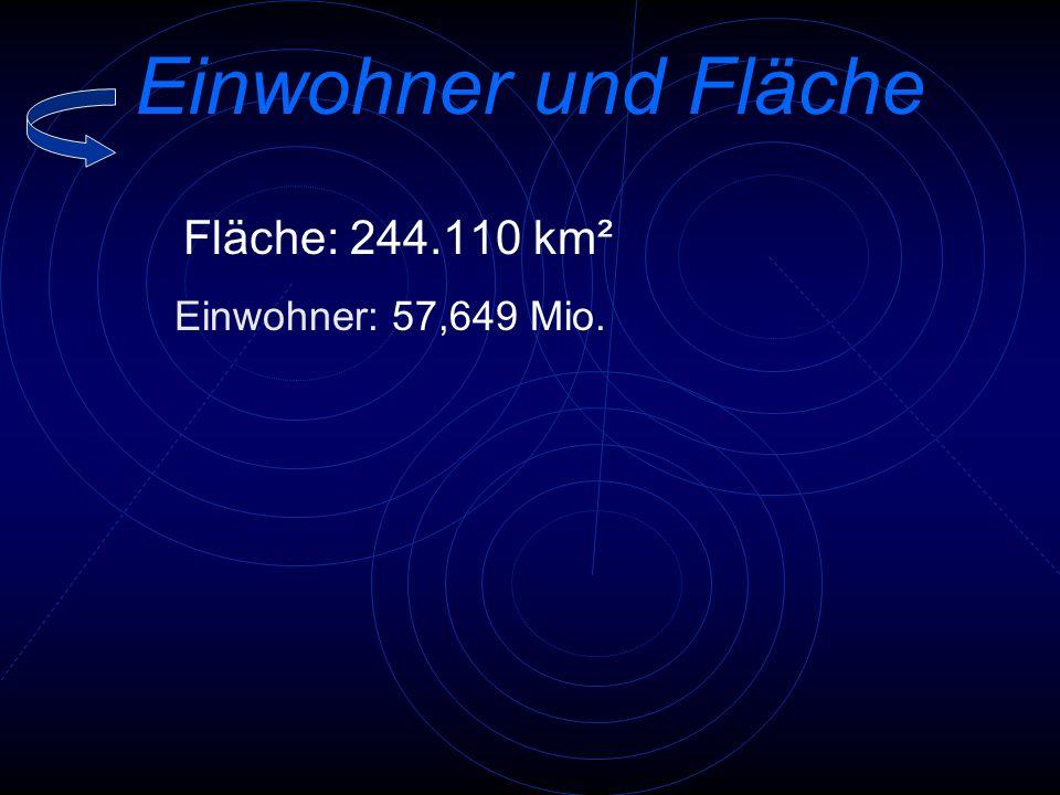 Fläche: 244.110 km² Einwohner: 57,649 Mio.