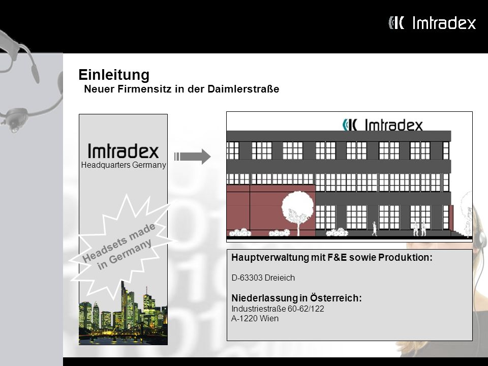 Einleitung Neuer Firmensitz in der Daimlerstraße Headsets made