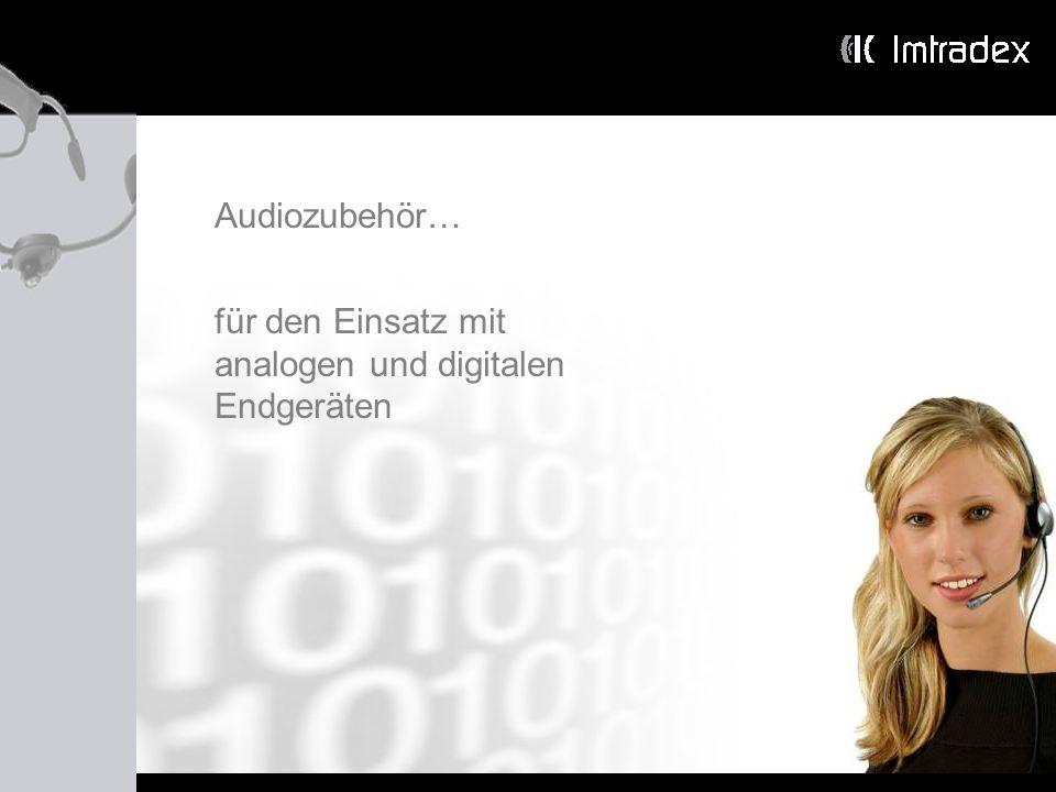 Audiozubehör… für den Einsatz mit analogen und digitalen Endgeräten