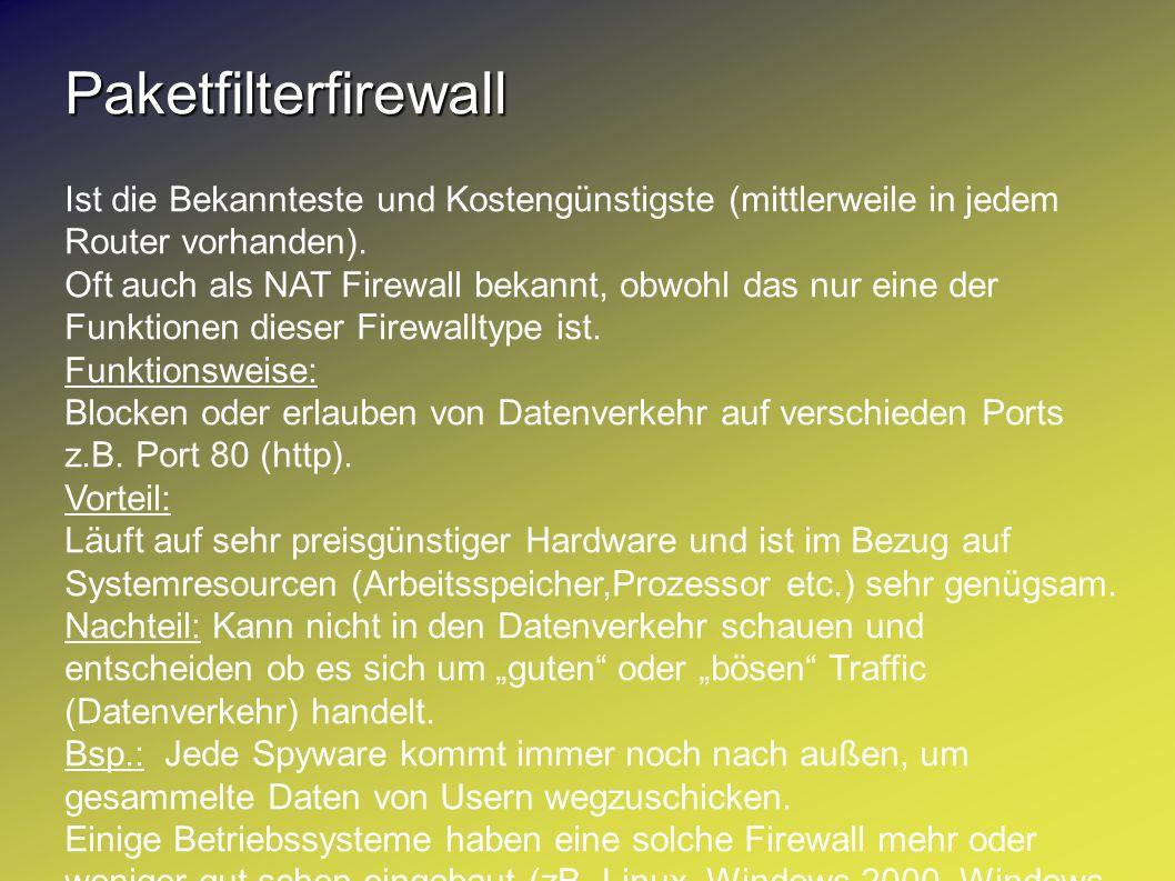 PaketfilterfirewallIst die Bekannteste und Kostengünstigste (mittlerweile in jedem Router vorhanden).