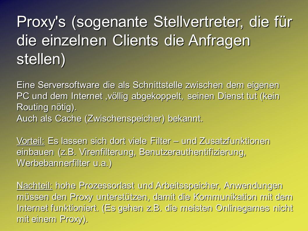 Proxy s (sogenante Stellvertreter, die für die einzelnen Clients die Anfragen stellen)