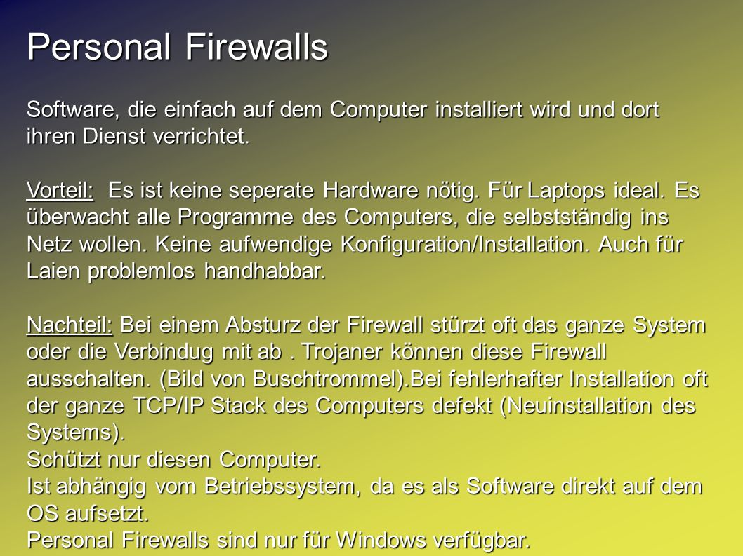 Personal FirewallsSoftware, die einfach auf dem Computer installiert wird und dort ihren Dienst verrichtet.