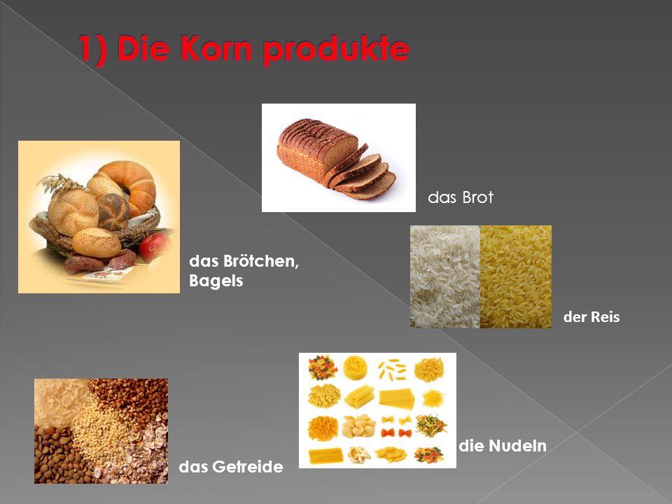 1) Die Korn produkte das Brot das Brötchen, Bagels der Reis die Nudeln