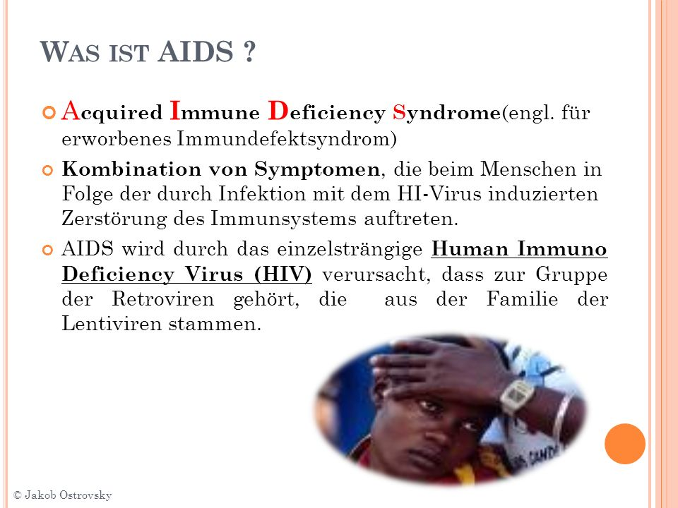Was ist AIDS Acquired Immune Deficiency Syndrome(engl. für erworbenes Immundefektsyndrom)