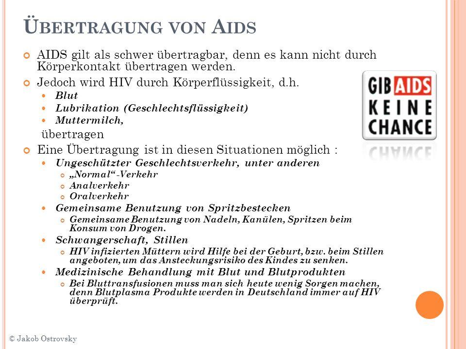 Übertragung von Aids AIDS gilt als schwer übertragbar, denn es kann nicht durch Körperkontakt übertragen werden.