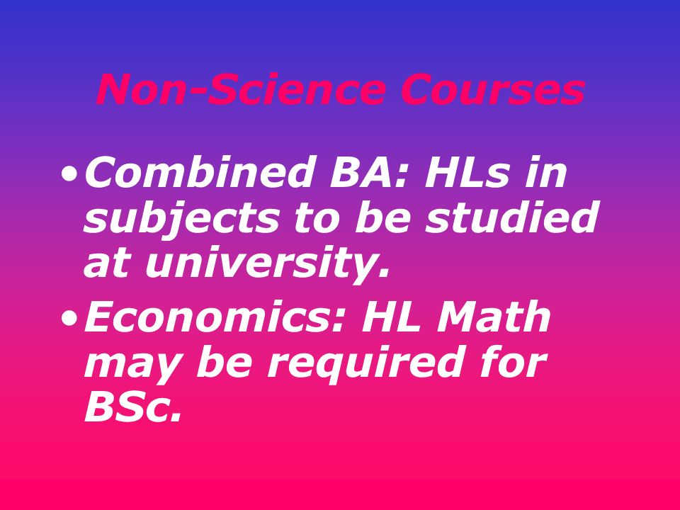 Non-Science CoursesCombined BA: HLs in subjects to be studied at university.