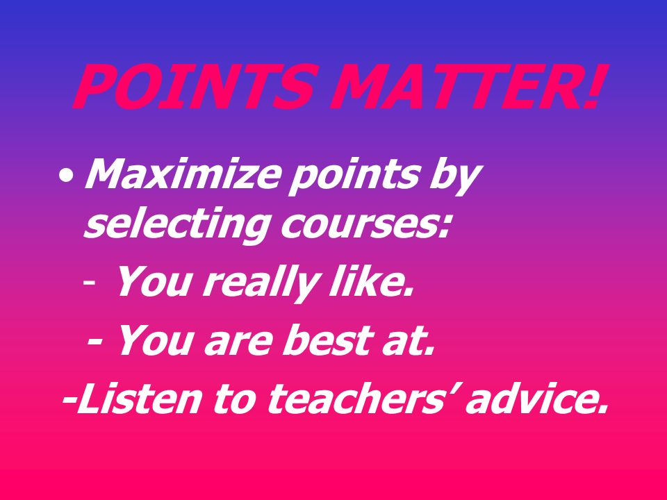 POINTS MATTER! Maximize points by selecting courses:
