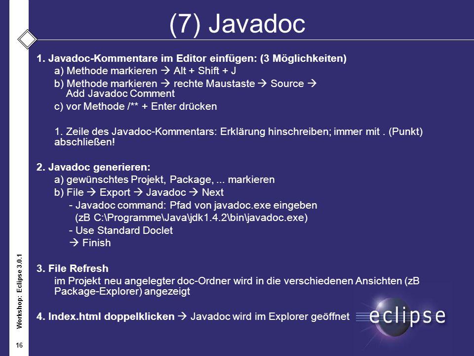 (7) Javadoc 1. Javadoc-Kommentare im Editor einfügen: (3 Möglichkeiten) a) Methode markieren  Alt + Shift + J.