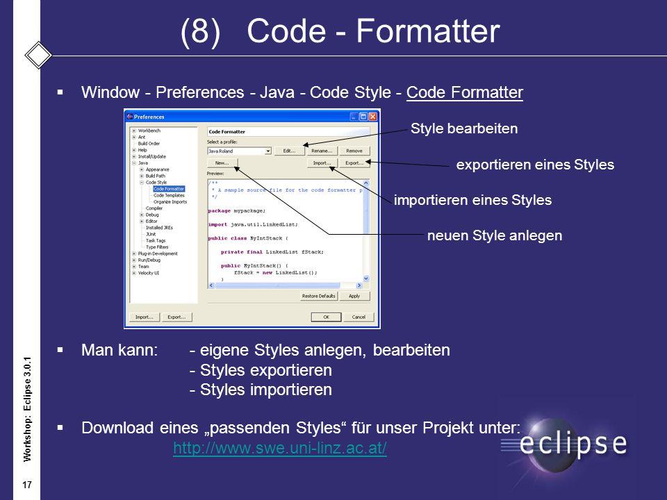 (8) Code - Formatter Window - Preferences - Java - Code Style - Code Formatter. Style bearbeiten. exportieren eines Styles.