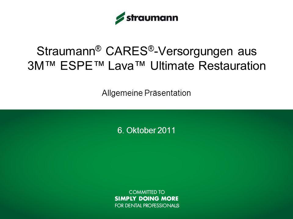 Straumann® CARES®-Versorgungen aus 3M™ ESPE™ Lava™ Ultimate Restauration Allgemeine Präsentation