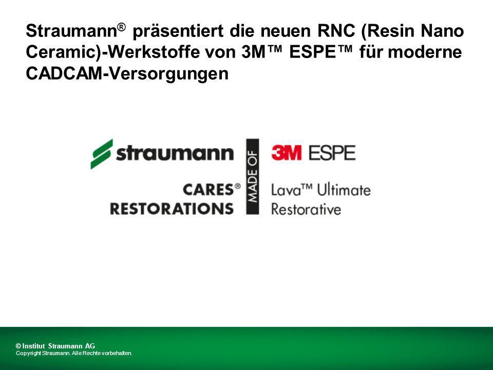 Straumann® präsentiert die neuen RNC (Resin Nano Ceramic)-Werkstoffe von 3M™ ESPE™ für moderne CADCAM-Versorgungen