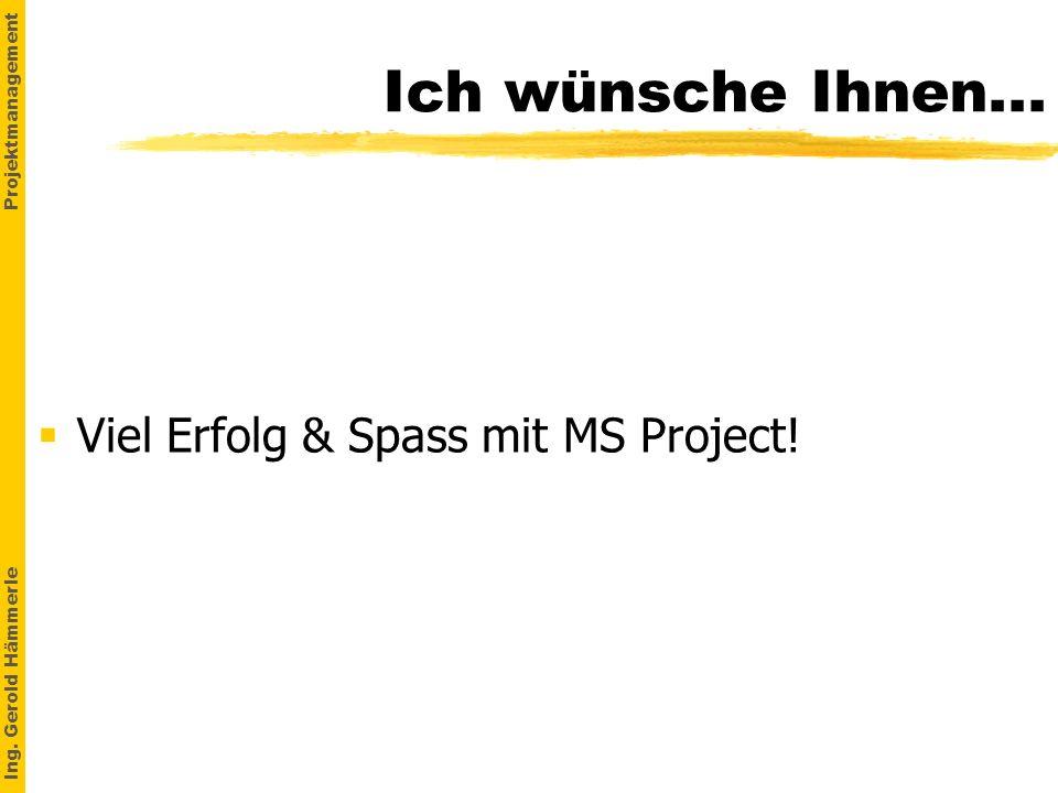 Ich wünsche Ihnen... Viel Erfolg & Spass mit MS Project!