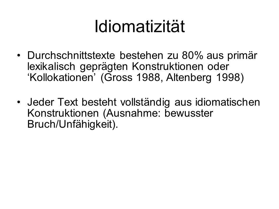 Idiomatizität Durchschnittstexte bestehen zu 80% aus primär lexikalisch geprägten Konstruktionen oder 'Kollokationen' (Gross 1988, Altenberg 1998)